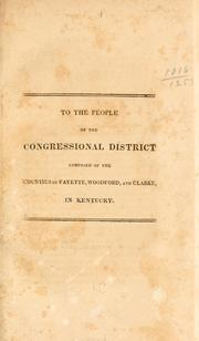 Cover of: To the people of the congressional district composed of the counties of Fayette, Woodford, and Clarke, in Kentucky