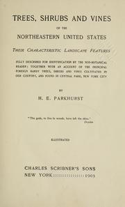 Cover of: Trees, shrubs and vines of the northeastern United States; their characteristic landscape features fully described for identification by the non-botanical reader | H. E. Parkhurst