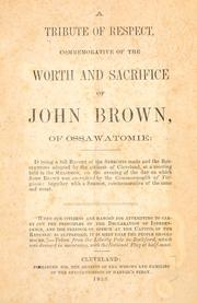 A tribute of respect, commemorative of the worth and sacrifice of John Brown, of Ossawatomie
