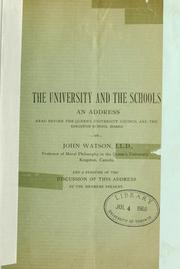 Cover of: The university and the schools: an address read before the Queen's University Council and the Kingston School Board, and a synopsis of the discussion of this address by the members present.