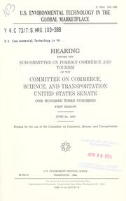Cover of: U.S. environmental technology in the global marketplace | United States. Congress. Senate. Committee on Commerce, Science, and Transportation. Subcommittee on Foreign Commerce and Tourism.