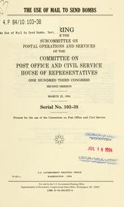 Cover of: The use of mail to send bombs | United States. Congress. House. Committee on Post Office and Civil Service. Subcommittee on Postal Operations and Services.