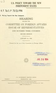 Cover of: U.S. policy toward the new independent states | United States. Congress. House. Committee on Foreign Affairs