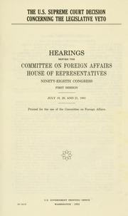 The U.S. Supreme Court decision concerning the legislative veto by United States. Congress. House. Committee on Foreign Affairs