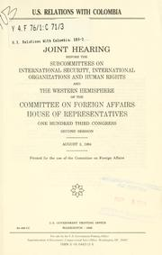 Cover of: U.S. relations with Colombia | United States. Congress. House. Committee on Foreign Affairs. Subcommittee on International Security, International Organizations, and Human Rights.