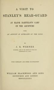 A visit to Stanley's rear-guard at Major Barttelot's camp on the Aruhwimi with an account of the river-life on the Congo by J.R Werner