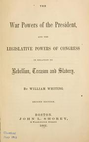 Cover of: The war powers of the President, and the legislative powers of Congress in relation to rebellion, treason and slavery