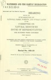 Watershed and fish habitat degradation by United States. Congress. House. Committee on Natural Resources. Subcommittee on National Parks, Forests, and Public Lands.