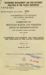 Watershed management and fish hatchery practices in the Pacific Northwest by United States. Congress. House. Committee on Merchant Marine and Fisheries. Subcommittee on Environment and Natural Resources.