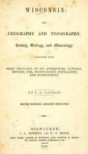 Cover of: Wisconsin: Its Geography and Topography, History, Geology, and Mineralogy: Together with Brief Sketches of it Antiquities, Natural History, Soil, Productions, Population, and Government. Second Edition, Greatly Improved.