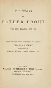 The works of Father Prout (the Rev. Francis Mahony) by Francis Mahony
