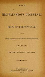 Cover of: The miscellaneous documents of the House of Representatives for the first session of the fifty-first Congress, 1889-