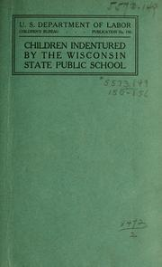 Cover of: Children indentured by the Wisconsin state public school. | United States. Children