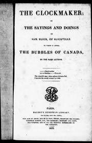 Cover of: The clockmaker, or, The sayings and doings of Samuel Slick of Slickville: to which is added, The bubbles of Canada