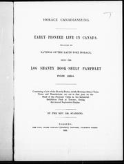 Cover of: Horace canadianizing, early pioneer life in Canada recalled by the sayings of the Latin poet Horace: being the Log shanty book-shelf pamphlet for 1894