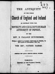 Cover of: The antiquity of the noble Church of England and Ireland in contrast with the novelty and exclusive human authority of popery |