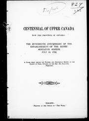 Cover of: Centennial of Upper Canada and the province of Ontario: the hundredth anniversary of the establishment of the representative system, July 16, 1792 : a paper read before the Pioneer and Historical Society of the County of York, Ontario