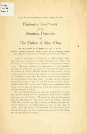 Cover of: Diplomatic controversy over the Shantung peninsula and the harbor of Kiao Chau