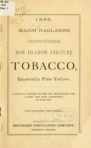Cover of: Major Ragland's instructions how to grow and cure tobacco, especially fine yellow
