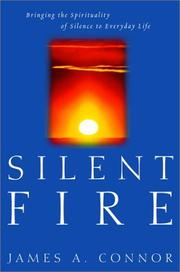 Cover of: Silent Fire: Bringing the Spirituality of Silence to Everyday Life