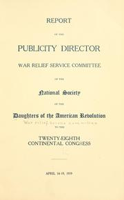 Cover of: Report of the publicity director, War relief service committee of the National society of the Daughters of the American revolution | Daughters of the American revolution. War relief service committee.