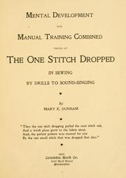 Cover of: Mental development and manual training combined, taking up the one stitch dropped in sewing by drills to sound-singing | Mary Elizabeth Dunham