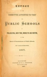 Cover of: Report of the Committee appointed to visit the public schools of Philadelphia, New York, Brooklyn and Boston, to the Board of commissioners of public schools of Baltimore, 1867. | Baltimore. Committee to visit public schools of Philadelphia, New York, Brooklyn and Boston