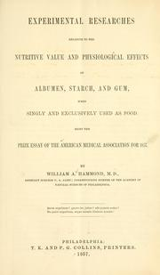Cover of: Experimental researches relative to the nutritive value and physiological effects of albumen, startch, and gum, when singly and exclusively used as food