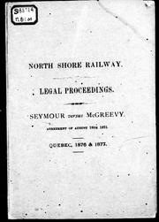 Cover of: North Shore Railway: legal proceedings, Seymour versus McGreevy: agreement of August 18th, 1875, Quebec, 1876 & 1877.