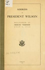 Cover of: Address of President Wilson delivered at Mount Vernon July 4, 1918. by Woodrow Wilson