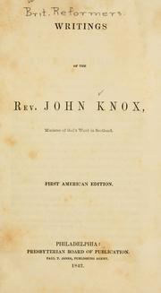 Cover of: Writings of the Rev. John Knox, Minister of God's Word in Scotland