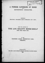 Cover of: A pioneer gathering of books of a sententious character, comprising proverbs, parables, sage summaries and saws: being the contents of the Log shanty book-shelf for the year 1893, in the Pioneer's Lodge, Exhibition Park, Toronto