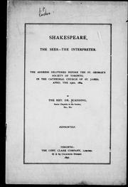 Cover of: Shakespeare, the seer, the interpreter: the address delivered before the St. George's Society of Toronto, in the cathedral church of St. James, April the 23rd, 1864