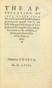 Cover of: The appellation of Iohn Knoxe from the cruell and most iniust sentence pronounced against him by the false bishopes and cledgie of Scotland