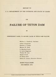 Report to U.S. Department of the Interior and State of Idaho on failure of Teton Dam by Independent Panel to Review Cause of Teton Dam Failure.