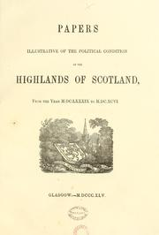 Cover of: Papers illustrative of the political condition of the Highlands of Scotland from the year M.DC.LXXXIX to M.DC.XCVI