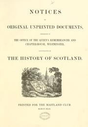 Cover of: Notices of original unprinted documents preserved in the office of the Queen's Remembrancer and Chapter-House, Westminster, illustrative of the history of Scotland