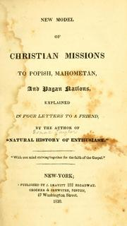 Cover of: New model of Christian missions to popish, Mahometan, and pagan nations | Taylor, Isaac