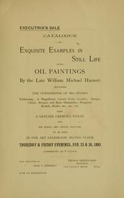 Cover of: Exquisite examples in still life being oil paintings by the late William Michael Harnett. | Thomas Birch, Philadelphia.