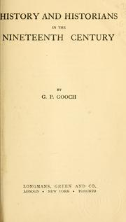 Cover of: History and historians in the nineteenth century | Gooch, G. P.