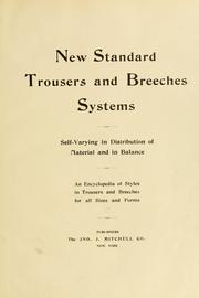 Cover of: New standard trousers and breeches systems, self-varying in distribution of material and in balance | Mitchell, The Jno. J., co., New York