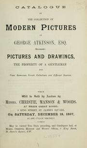 Cover of: Catalogue of the collection of modern pictures of George Atkinson, Esq., ... : pictures and drawings, the property of a gentleman and from numerous private collections and different sources