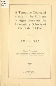 Cover of: tentative course of study in the subject of agriculture for the elementary schools of the state of Ohio for the year 1911-1912. | Ohio. State commissioner of common schools