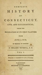 Cover of: A complete history of Connecticut, civil and ecclesiastical, from the emigration of its first planters from England, in MDCXXX, to MDCCXIII