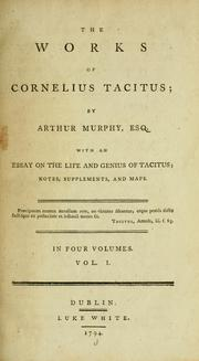 Cover of: The works of Cornelius Tacitus: with an essay on his life and genius, notes, supplements, &c.