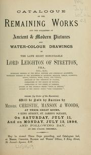 Cover of: Catalogue of the remaining works and the collection of ancient & modern pictures and water-colour drawings of the late right honorable Lord Leighton of Stretton, P.R.A