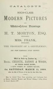 Cover of: Catalogue of high-class modern pictures and water-colour drawings of H.T. Morton, Esq., deceased, Mrs. Frank, deceased, the property of a gentleman, and from numerous other sources