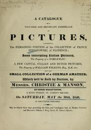 Cover of: A valuable and important assemblage of pictures, comprising the remaining portion of the collection of Prince Poniatowski of Florence, some interesting Italian pictures ... a few capital Italian and Dutch pictures ... and the small collection of a German amateur