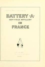 Cover of: Battery A, 103rd field artillery, in France. | Frederick Ambrose McKenna