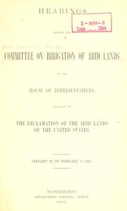 Cover of: Hearings relating to the reclamation of the arid lands of the United States. | United States. Congress. House. Committee on Irrigation of Arid Lands